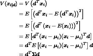 \begin{align*} V( x_{i | \boldsymbol{d}} ) &= V \left( \boldsymbol{d}^T \boldsymbol{x}_i \right) \\ &= E \left[ \left( \boldsymbol{d}^T \boldsymbol{x}_i - E \left( \boldsymbol{d}^T \boldsymbol{x}_i \right) \right)^2 \right] \\ &= E \left[ \left( {\boldsymbol{d}}^T \left( \boldsymbol{x}_i - E(\boldsymbol{x}_i) \right) \right)^2 \right] \\ &= E \left[ {\boldsymbol{d}}^T (\boldsymbol{x}_i - \boldsymbol{\mu}_i ) (\boldsymbol{x}_i - \boldsymbol{\mu}_i )^T \boldsymbol{d} \right] \\ &= \boldsymbol{d}^T E\left[ (\boldsymbol{x}_i - \boldsymbol{\mu}_i ) (\boldsymbol{x}_i - \boldsymbol{\mu}_i )^T \right] \boldsymbol{d} \\ &= \boldsymbol{d}^T \boldsymbol{\Sigma} \boldsymbol{d} \end{align*}