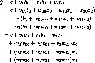 \begin{align*} \hat{y} &= c + v_0 h_0 + v_1 h_1 + v_2 h_2 \\ &= c + v_0 (b_0 + w_{00} x_0 + w_{10} x_1 + w_{20} x_2) \\ &\phantom{=c+}v_1 (b_1 + w_{01} x_0 + w_{11} x_1 + w_{21} x_2) \\ &\phantom{=c+}v_2 (b_2 + w_{02} x_0 + w_{12} x_1 + w_{22} x_2) \\ &= c + v_0 b_0 + v_1 b_1 + v_2 b_2 \\ &\phantom{=}+ (v_0 w_{00} + v_1 w_{01} + v_2 w_{02}) x_0 \\ &\phantom{=}+ (v_0 w_{10} + v_1 w_{11} + v_2 w_{12}) x_1 \\ &\phantom{=}+ (v_0 w_{20} + v_1 w_{21} + v_2 w_{22}) x_2 \end{align*}